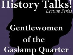 History Talks! Gentlewomen of the Gaslamp Quarter